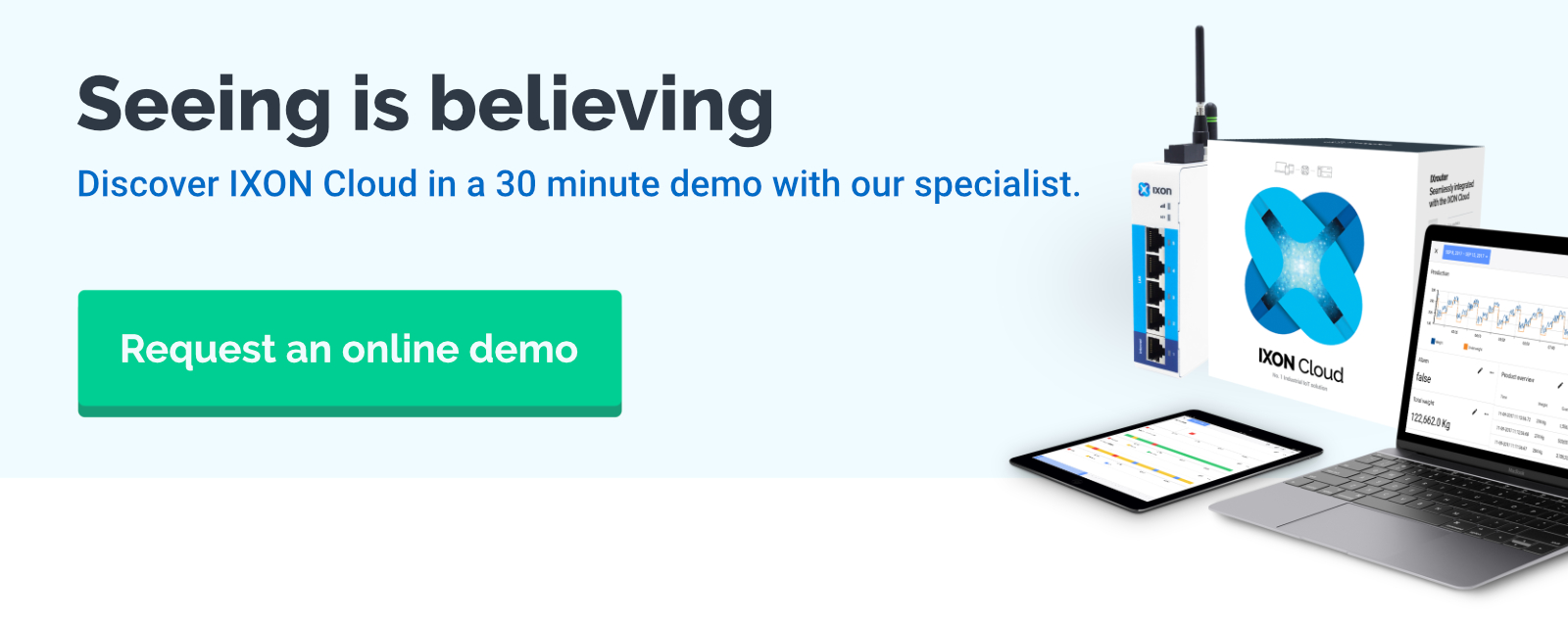 Seeing is believing: Discover IXON Cloud during a 30 minute interactive demo
